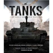 Tanks 100 Years of Armoured Warfare by Cross, Robin; Willey, David; Snow, Dan, 9780233004952