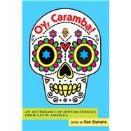 Oy, Caramba! by Stavans, Ilan, 9780826354952