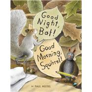 Good Night, Bat! Good Morning, Squirrel! by Meisel, Paul, 9781629794952