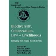Biodiversity Conservation, Law & Livelihoods: Bridging the North-South Divide by Jeffery, Michael I.; Firestone, Jeremy; Bubna-Litic, Karen, 9781107404953