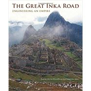 The Great Inka Road: Engineering an Empire by Mendieta, Ramiro Matos; Barreiro, Jose, 9781588344953