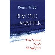 Beyond Matter by Trigg, Roger, 9781599474953