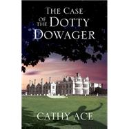The Case of the Dotty Dowager by Ace, Cathy, 9780727884954