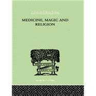 Medicine, Magic and Religion: The FitzPatrick Lectures delivered before The Royal College of Physicians in London in 1915-1916 by Rivers,W. H. R., 9781138874954
