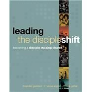 Leading the Discipleshift: Becoming a Disciple-making Church by Guindon, Brandon; Wigton, Lance; Yetter, Luke; Putman, Jim, 9781612914954