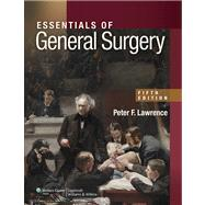Essentials of General Surgery by Lawrence, Peter F.; Bell, Richard M.; Dayton, Merril T.; Hebert, James C., 9780781784955