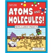 Explore Atoms and Molecules! With 25 Great Projects by Slingerland, Janet; Aucoin, Matt, 9781619304956