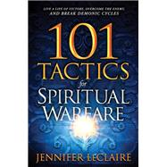 101 Tactics for Spiritual Warfare by LeClaire, Jennifer, 9781629994956