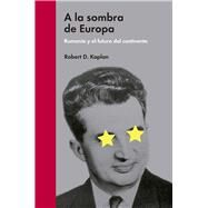 A la sombra de Europa/ In Europe's Shadow by Kaplan, Robert, 9788494174957