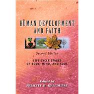 Human Development and Faith: Life-cycle Stages of Body, Mind, and Soul by Kelcourse, Felicity, 9780827214958