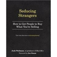 Seducing Strangers: How to Get People to Buy What You're Selling (The Little Black Book of Advertising Secrets) by Weltman, Joshua; Hamm, Jon, 9780761184959