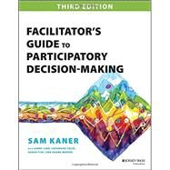 Facilitator's Guide to Participatory Decision-making by Kaner, Sam; Lind, Lenny; Toldi, Catherine; Fisk, Sarah; Berger, Duane; Doyle, Michael, 9781118404959