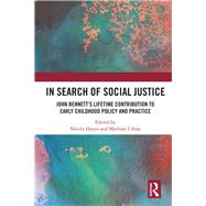 In Search of Social Justice: John BennettÆs lifetime contribution to early childhood policy and practice by Hayes; N=irfn, 9781138204959