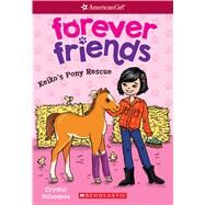 Keiko's Pony Rescue (American Girl: Forever Friends #3) by Velasquez, Crystal, 9781338114959