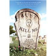 Just Kill Me by Selzer, Adam, 9781481434959