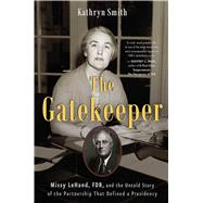 The Gatekeeper Missy LeHand, FDR, and the Untold Story of the Partnership That Defined a Presidency by Smith, Kathryn, 9781501114960