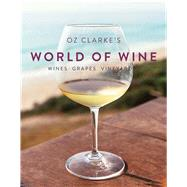 Oz Clarke's World of Wine Wines Grapes Vineyards by Clarke, Oz, 9781910904961