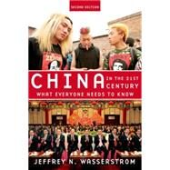 China in the 21st Century What Everyone Needs to Know® by Wasserstrom, Jeffrey N., 9780199974962