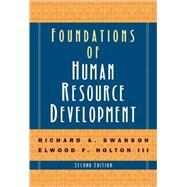 Foundations Of Human Resource Development by SWANSON, RICHARD A.HOLTON, ELWOOD F. III, 9781576754962