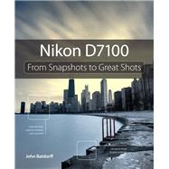 Nikon D7100 From Snapshots to Great Shots by Batdorff, John, 9780321934963
