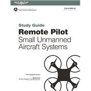Remote Pilot sUAS Study Guide For applicants seeking a small unmanned aircraft systems (sUAS) rating by Federal Aviation Administration (FAA), (N/A), 9781619544963