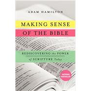 Making Sense of the Bible: Rediscovering the Power of Scripture Today by Hamilton, Adam, 9780062234964