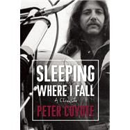 Sleeping Where I Fall A Chronicle by Coyote, Peter, 9781582434964