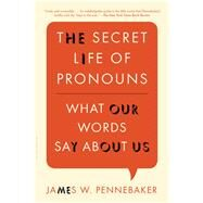 The Secret Life of Pronouns What Our Words Say About Us by Pennebaker, James W., 9781608194964