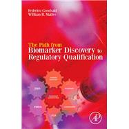 The Path from Biomarker Discovery to Regulatory Qualification by Goodsaid, Federico, 9780123914965