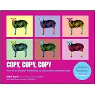 Copy, Copy, Copy: How to Do Smarter Marketing by Using Other People's Ideas by Earls, Mark; Willshire, John V., 9781118964965