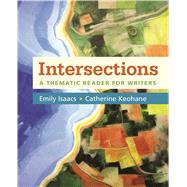 Intersections A Thematic Reader for Writers by Isaacs, Emily; Keohane, Catherine, 9781319004965