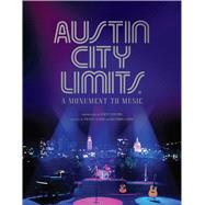 Austin City Limits A Monument to Music by Laird, Tracey; Laird, Brandon; Newton, Scott, 9781608874965