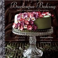 Burlesque Baking: The Art of Show-Stopping, Decadent Cakes by White, Charlotte; Winfield, Clare, 9781849754965