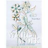 Whitework with Colour by Burr, Trish, 9781863514965