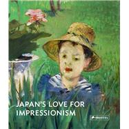 Japan's Love for Impressionism: From Monet to Renoir by Art and Exhibition Hall of the Federal Republic of Germany, 9783791354965