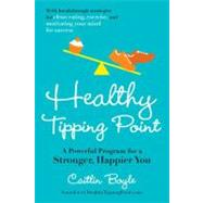 Healthy Tipping Point : A Powerful Program for a Stronger, Happier You by Boyle, Caitlin, 9781583334966