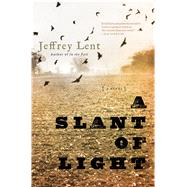 A Slant of Light by Lent, Jeffrey, 9781620404966