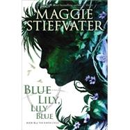 The Raven Cycle #3: Blue Lily, Lily Blue by Stiefvater, Maggie, 9780545424967