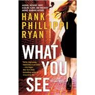 What You See A Jane Ryland Novel by Ryan, Hank Phillippi, 9780765374967