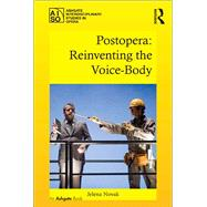 Postopera: Reinventing the Voice-Body by Novak,Jelena, 9781138504967