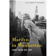 Marilyn in Manhattan Her Year of Joy by Winder, Elizabeth, 9781250064967