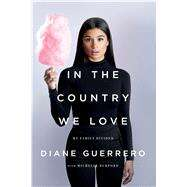 In the Country We Love My Family Divided by Guerrero, Diane, 9781250134967