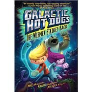 Galactic Hot Dogs 2 The Wiener Strikes Back by Brallier, Max; Maguire, Rachel; Kelley, Nichole, 9781481424967