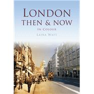 London Then & Now by Watt, Laina, 9780750964968