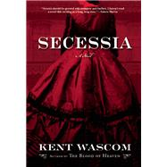 Secessia A Novel by Wascom, Kent, 9780802124968