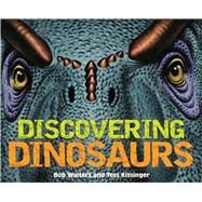 Discovering Dinosaurs by Walters, Bob; Kissinger, Tess, 9781604334968