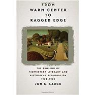 From Warm Center to Ragged Edge by Lauck, Jon K., 9781609384968