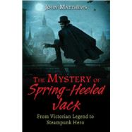The Mystery of Spring-heeled Jack by Matthews, John, 9781620554968