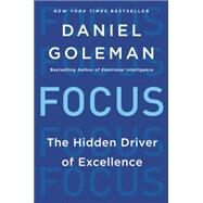 Focus: The Hidden Driver of Excellence by Goleman, Daniel, 9780062114969