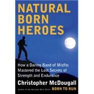 Natural Born Heroes by McDougall, Christopher, 9780307594969